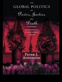 The Global Politics of Power, Justice and Death by Peter Anderson image