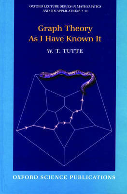 Graph Theory As I Have Known It by W.T. Tutte