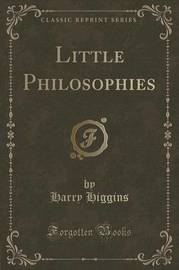 Little Philosophies (Classic Reprint) by Harry Higgins