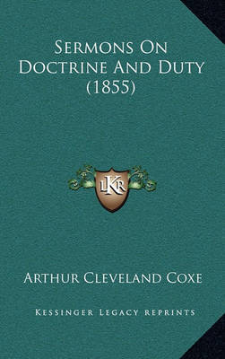Sermons on Doctrine and Duty (1855) Sermons on Doctrine and Duty (1855) by Arthur Cleveland Coxe