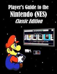 Player's Guide to the Nintendo (Nes) Classic Edition by Alex Miklas