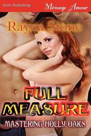 Full Measure [Mastering Holly Oaks 1] (Siren Publishing Menage Amour) by Rayna Stone