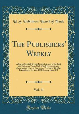 The Publishers' Weekly, Vol. 11 by U S Publishers Trade