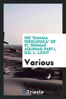The Summa Theologica of St. Thomas Aquinas; Part I, Qq. L.-LXXIV by Various ~