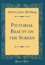 Pictorial Beauty on the Screen (Classic Reprint) by Victor Oscar Freeburg image