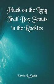 Pluck on the Long Trail Boy Scouts in the Rockies by Edwin L. Sabin