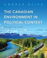 The Canadian Environment in Political Context, Second Edition by Andrea Olive
