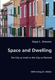 Space and Dwelling by Gaye L. Stevens