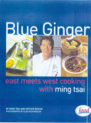 Blue Ginger: East Meets West Cooking by Ming Tsai