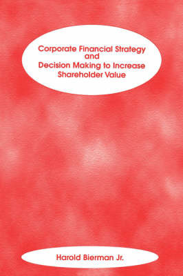 Corporate Financial Strategy and Decision Making to Increase Shareholder Value by Harold Bierman