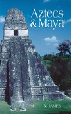 Aztecs and Maya by Nicholas James