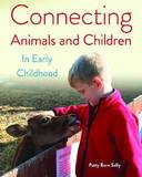 Connecting Animals and Children in Early Childhood by Patty Born Selly