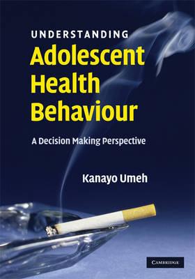 Understanding Adolescent Health Behaviour by Kanayo Umeh