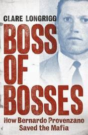 Boss of Bosses: How Bernardo Provenzano Saved the Mafia by Clare Longrigg image