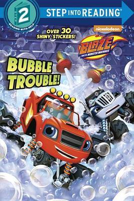 Bubble Trouble! (Blaze and the Monster Machines) by Mary Tillworth