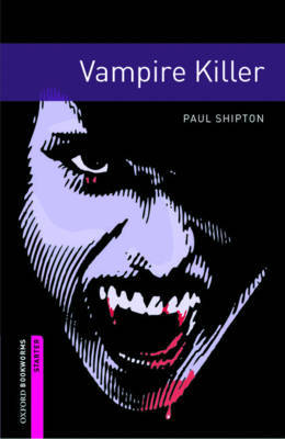 Oxford Bookworms Library: Starter Level:: Vampire Killer by Paul Shipton