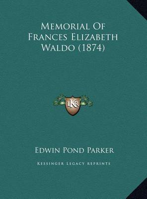 Memorial of Frances Elizabeth Waldo (1874) by Edwin Pond Parker