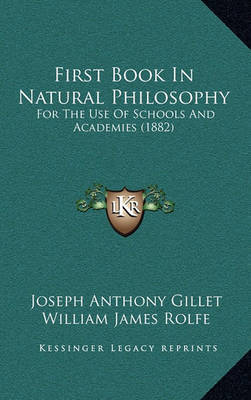 First Book in Natural Philosophy: For the Use of Schools and Academies (1882) by Joseph Anthony Gillet