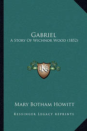 Gabriel: A Story of Wichnor Wood (1852) by Mary Botham Howitt