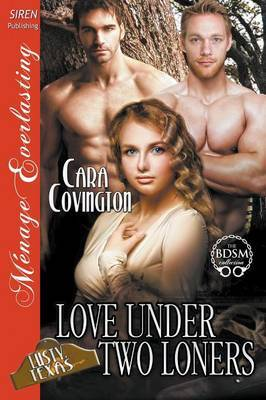 Love Under Two Loners [The Lusty, Texas Collection] (Siren Publishing Menage Everlasting) by Cara Covington image