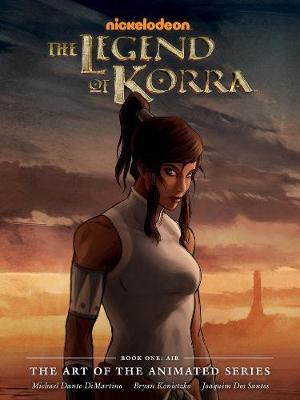 The Legend of Korra: The Art of the Animated Series: Book One: Air by Michael Dante DiMartino