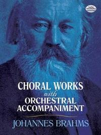 Choral Works with Orchestral Accompaniment by Johannes Brahms