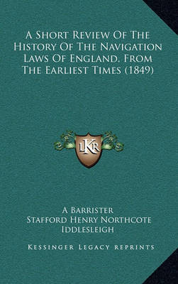 A Short Review of the History of the Navigation Laws of England, from the Earliest Times (1849) by A Barrister