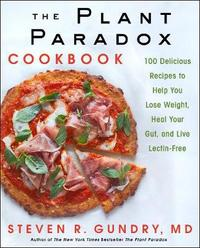 The Plant Paradox Cookbook by Steven R Gundry