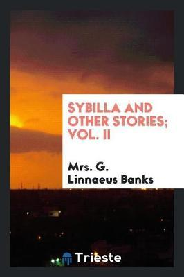 Sybilla and Other Stories; Vol. II by Mrs G. Linnaeus Banks