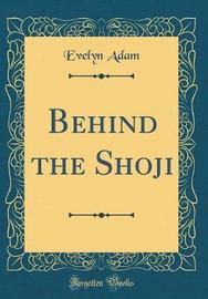Behind the Shoji (Classic Reprint) by Evelyn Adam