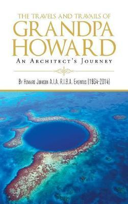 The Travels and Travails of Grandpa Howard by Howard Johnson