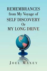 Remembrances from My Voyage of Self Discovery or My Long Drive by Joel Maxey image