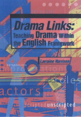 Drama Links: Teaching Drama within the English Framework by Larraine S. Harrison