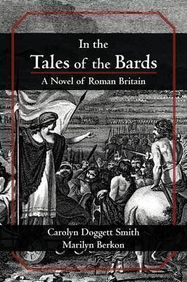 In the Tales of the Bards: A Novel of Roman Britain by Carolyn Doggett Smith