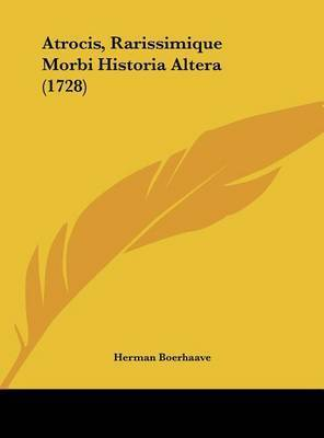 Atrocis, Rarissimique Morbi Historia Altera (1728) by Herman Boerhaave