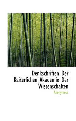 Denkschriften Der Kaiserlichen Akademie Der Wissenschaften by * Anonymous