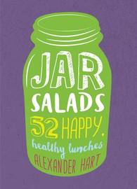 Jar Salads: 52 happy, healthy lunches by Alexander Hart