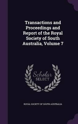 Transactions and Proceedings and Report of the Royal Society of South Australia, Volume 7