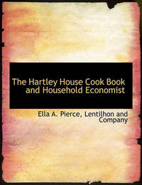 The Hartley House Cook Book and Household Economist by Ella A Pierce