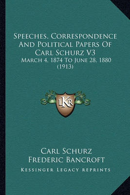 Speeches, Correspondence and Political Papers of Carl Schurz V3: March 4, 1874 to June 28, 1880 (1913) by Carl Schurz image