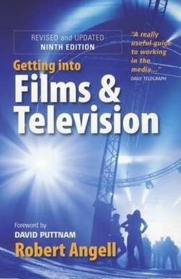 Getting Into Films and Television, 9th Edition by Robert Angell