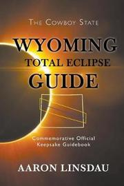 Wyoming Total Eclipse Guide by Aaron Linsdau