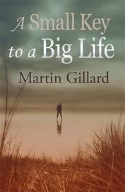 A Small Key to a Big Life by Martin Gillard image