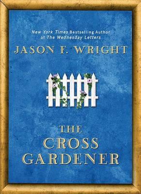 The Cross Gardener by Jason F Wright