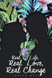 Real Life, Real Love, Real Change by Jakiya Belk image