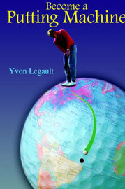 Become a Putting Machine by Yvon Legault image