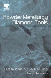 Powder Metallurgy Diamond Tools by Janusz Konstanty