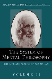 The System of Mental Philosophy. by Asa Mahan