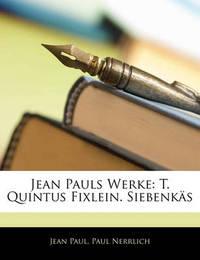 Jean Pauls Werke: T. Quintus Fixlein. Siebenks by Jean Paul