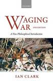 Waging War: A New Philosophical Introduction by Ian Clark